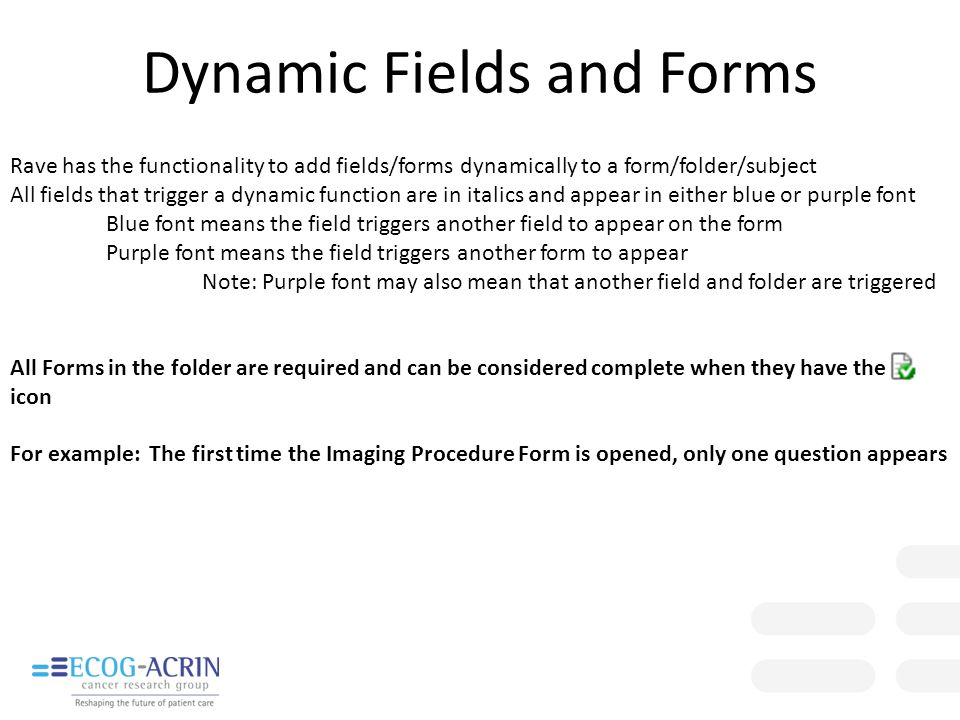 Dynamic Fields and Forms Rave has the functionality to add fields/forms dynamically to a form/folder/subject All fields that trigger a dynamic functio