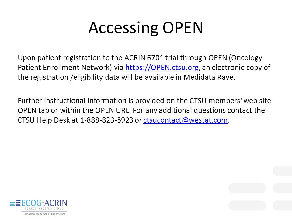 Accessing OPEN Upon patient registration to the ACRIN 6701 trial through OPEN (Oncology Patient Enrollment Network) via https://OPEN.ctsu.org, an elec