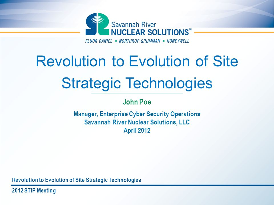 Revolution to Evolution of Site Strategic Technologies Manager, Enterprise Cyber Security Operations Savannah River Nuclear Solutions, LLC April 2012