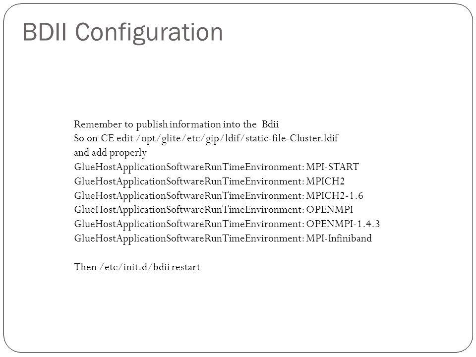 BDII Configuration Remember to publish information into the Bdii So on CE edit /opt/glite/etc/gip/ldif/static-file-Cluster.ldif and add properly GlueH