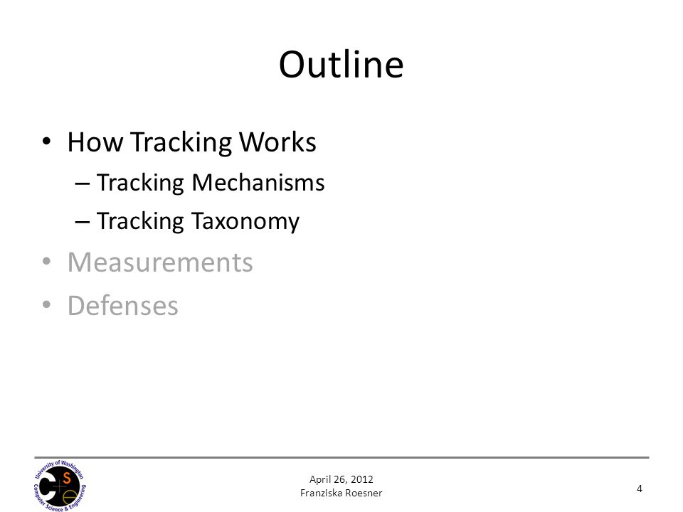 Outline How Tracking Works – Tracking Mechanisms – Tracking Taxonomy Measurements Defenses 4 April 26, 2012 Franziska Roesner