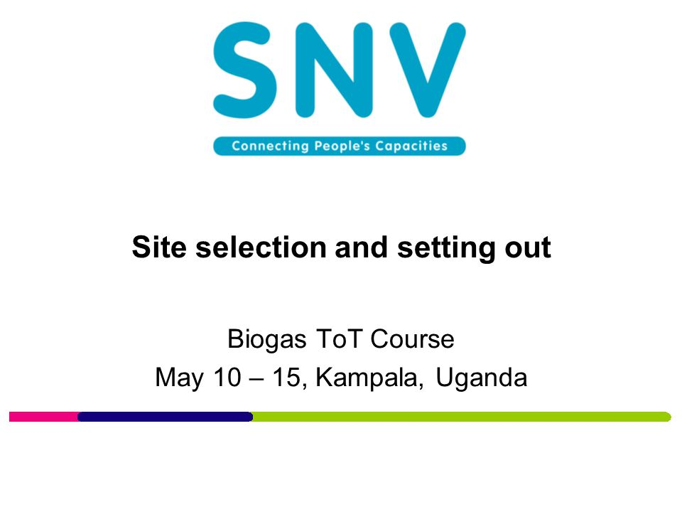 Site selection and setting out Biogas ToT Course May 10 – 15, Kampala, Uganda