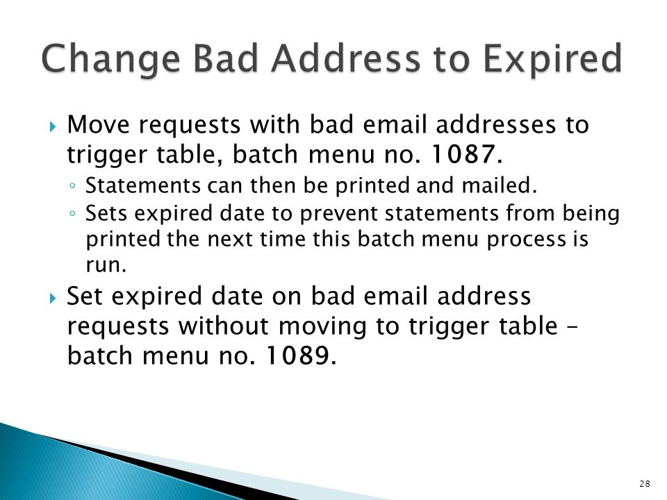 Move requests with bad email addresses to trigger table, batch menu no. 1087. Statements can then be printed and mailed. Sets expired date to prevent