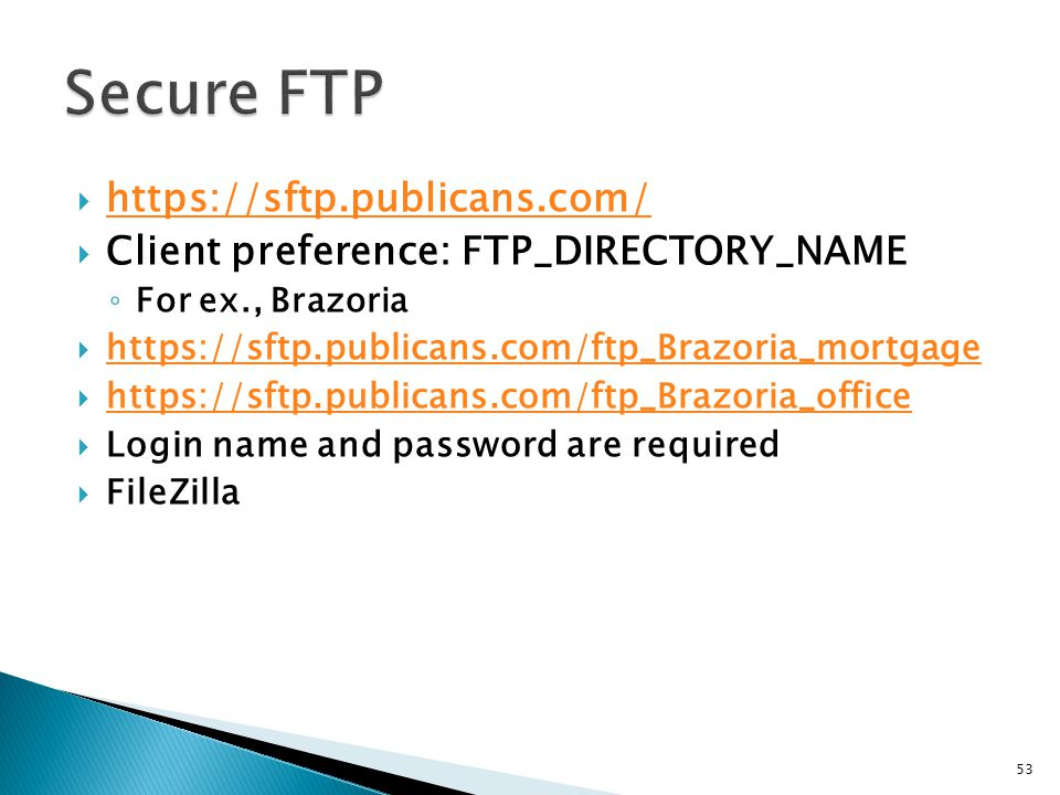 https://sftp.publicans.com/ Client preference: FTP_DIRECTORY_NAME For ex., Brazoria https://sftp.publicans.com/ftp_Brazoria_mortgage https://sftp.publ