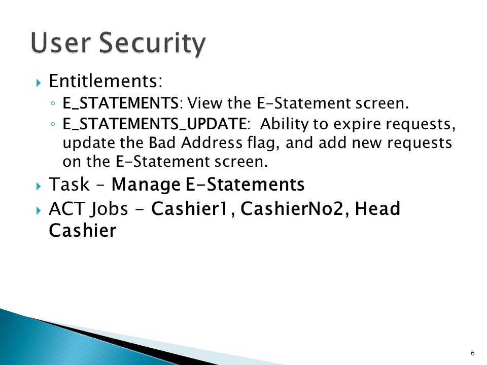 Entitlements: E_STATEMENTS: View the E-Statement screen. E_STATEMENTS_UPDATE: Ability to expire requests, update the Bad Address flag, and add new req