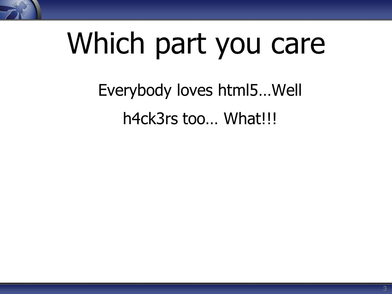 Which part you care Everybody loves html5…Well h4ck3rs too… What!!! 3