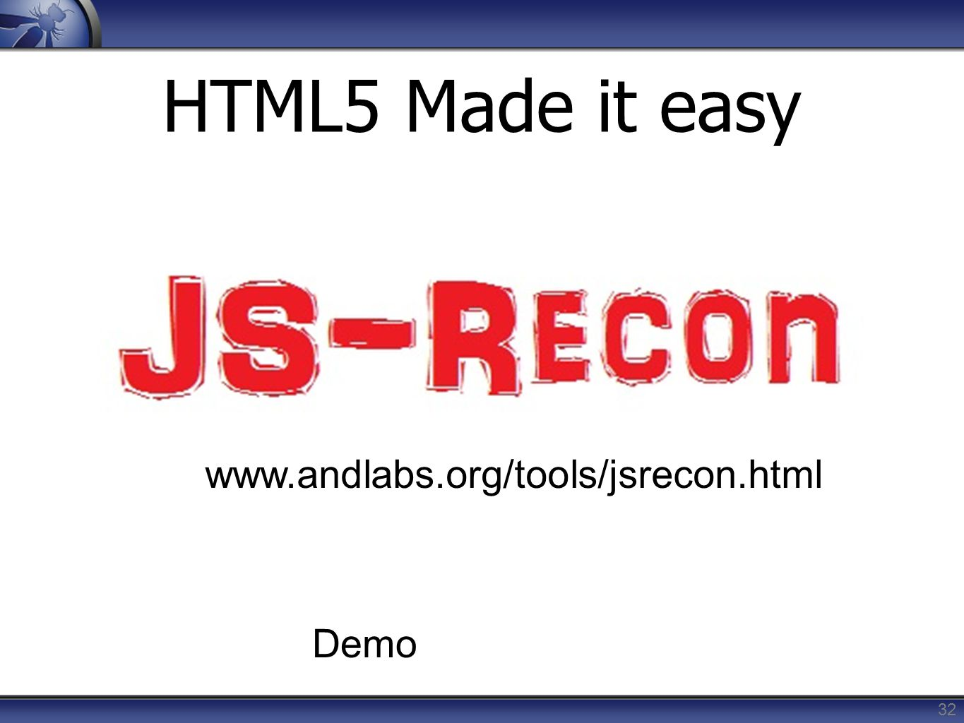 HTML5 Made it easy 32 www.andlabs.org/tools/jsrecon.html Demo