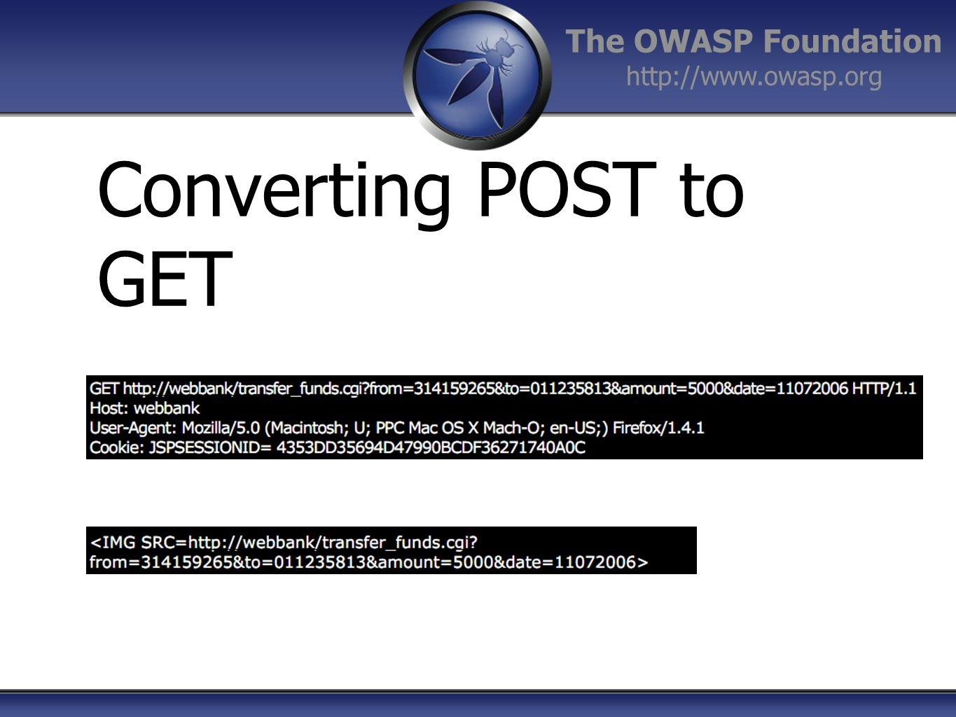 The OWASP Foundation http://www.owasp.org Converting POST to GET
