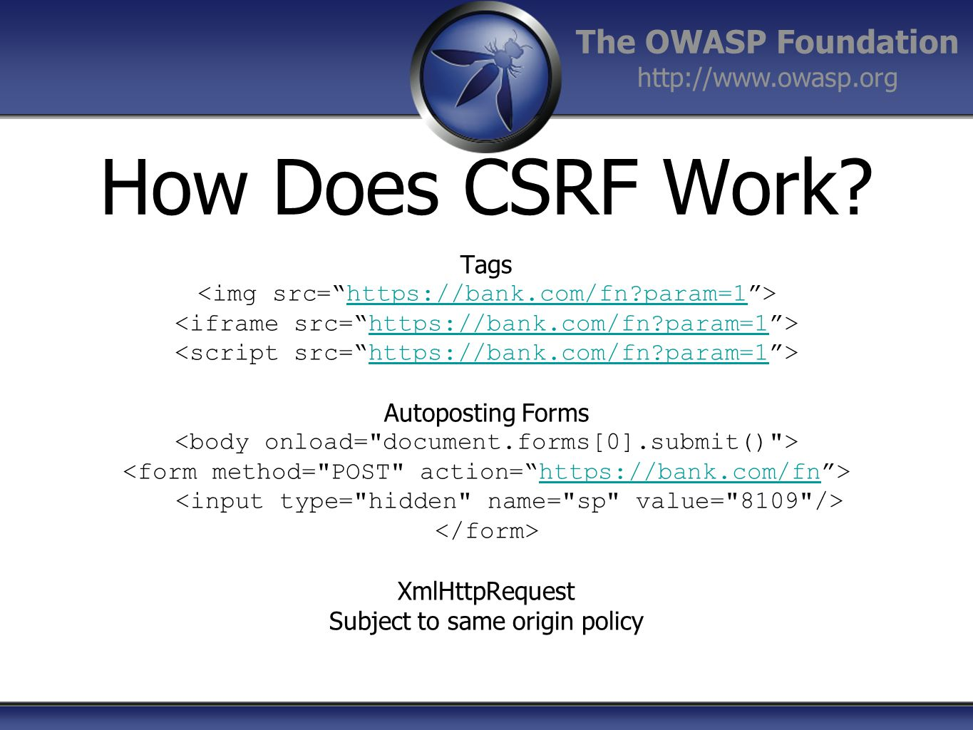 The OWASP Foundation http://www.owasp.org How Does CSRF Work? Tags https://bank.com/fn?param=1 https://bank.com/fn?param=1 https://bank.com/fn?param=1
