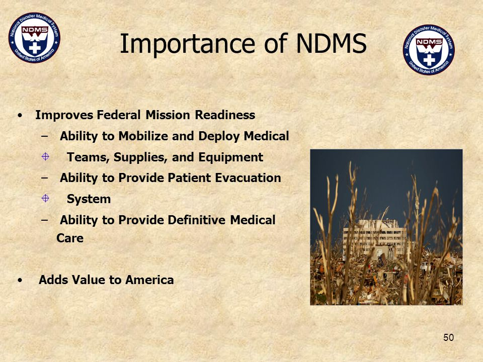 50 Importance of NDMS Improves Federal Mission Readiness – Ability to Mobilize and Deploy Medical Teams, Supplies, and Equipment – Ability to Provide