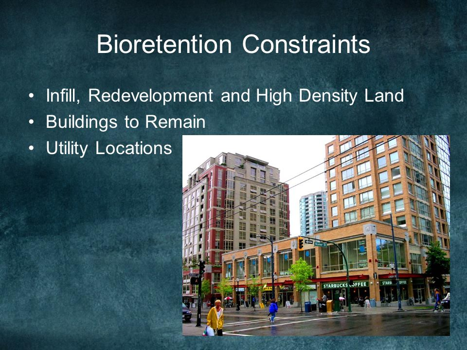 Bioretention Constraints Infill, Redevelopment and High Density Land Buildings to Remain Utility Locations