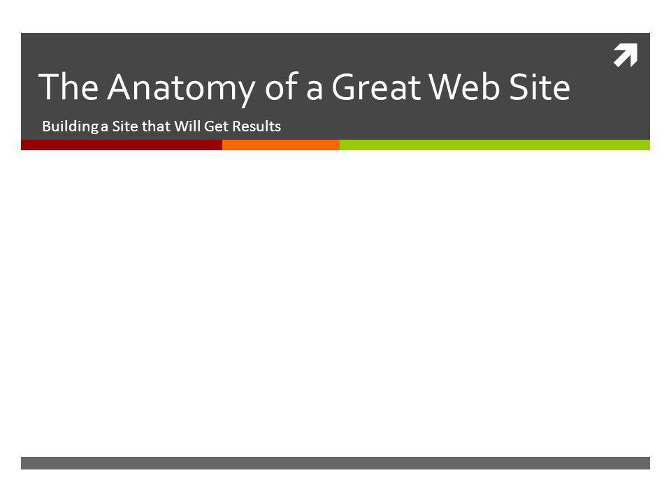 The Anatomy of a Great Web Site Building a Site that Will Get Results