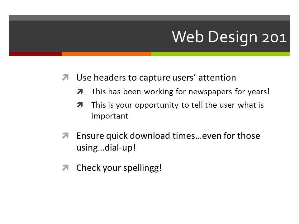 Web Design 201 Use headers to capture users attention This has been working for newspapers for years.