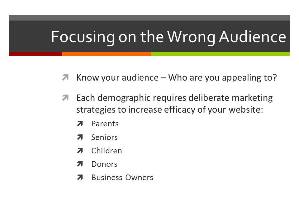 Know your audience – Who are you appealing to.