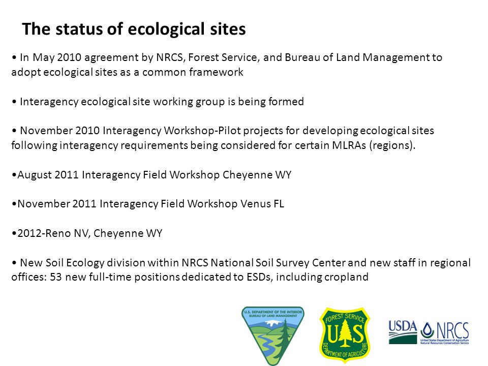 The status of ecological sites In May 2010 agreement by NRCS, Forest Service, and Bureau of Land Management to adopt ecological sites as a common fram