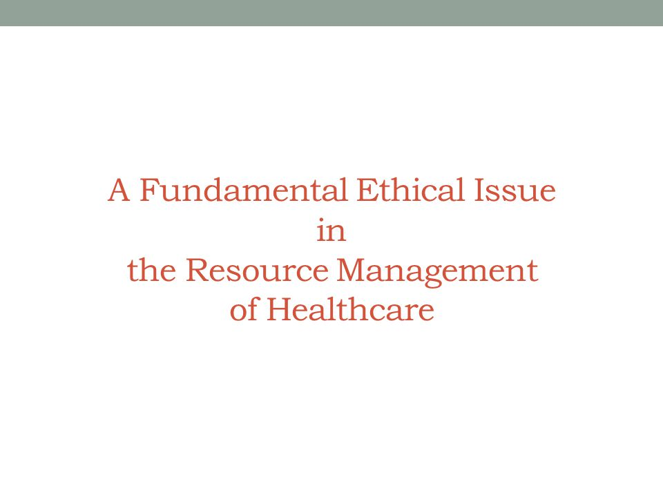 A Fundamental Ethical Issue in the Resource Management of Healthcare
