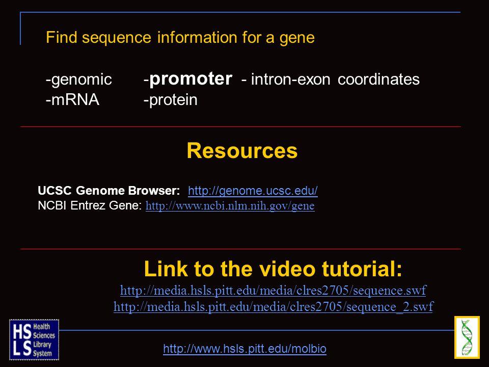 http://www.hsls.pitt.edu/molbio Link to the video tutorial: http://media.hsls.pitt.edu/media/clres2705/sequence.swf http://media.hsls.pitt.edu/media/c