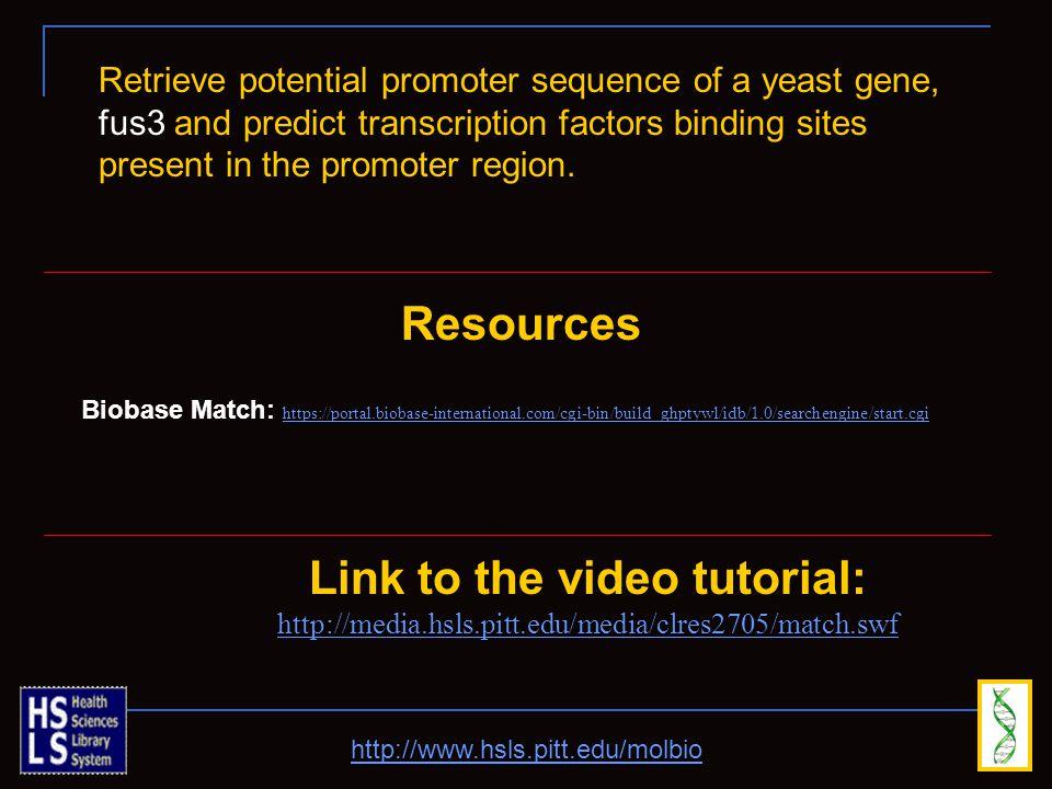 http://www.hsls.pitt.edu/molbio Link to the video tutorial: http://media.hsls.pitt.edu/media/clres2705/match.swf Resources Biobase Match: https://port