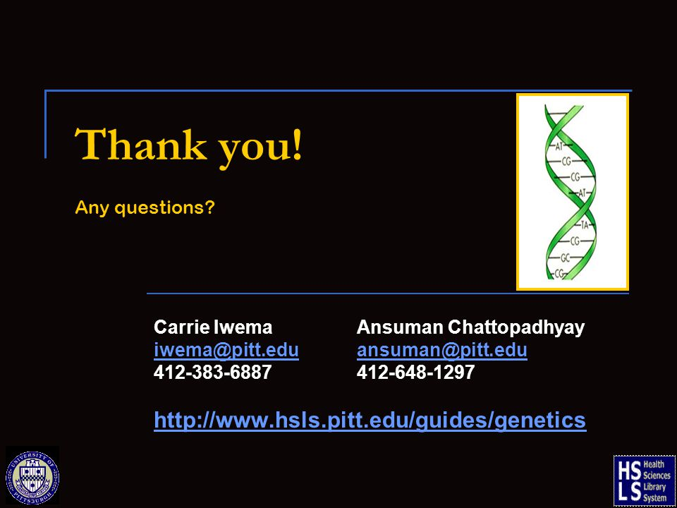 Thank you! Any questions? Carrie IwemaAnsuman Chattopadhyay iwema@pitt.eduansuman@pitt.edu 412-383-6887412-648-1297 http://www.hsls.pitt.edu/guides/ge