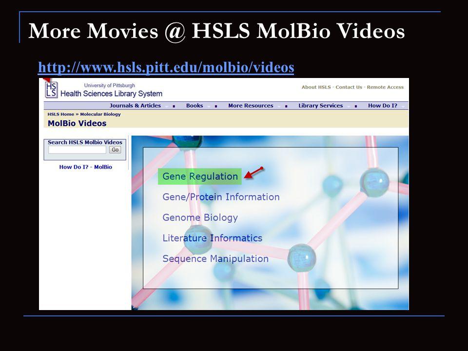 More Movies @ HSLS MolBio Videos http://www.hsls.pitt.edu/molbio/videos