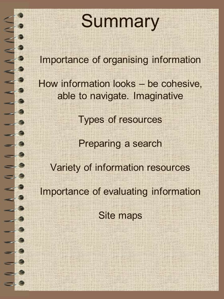 Summary Importance of organising information How information looks – be cohesive, able to navigate.