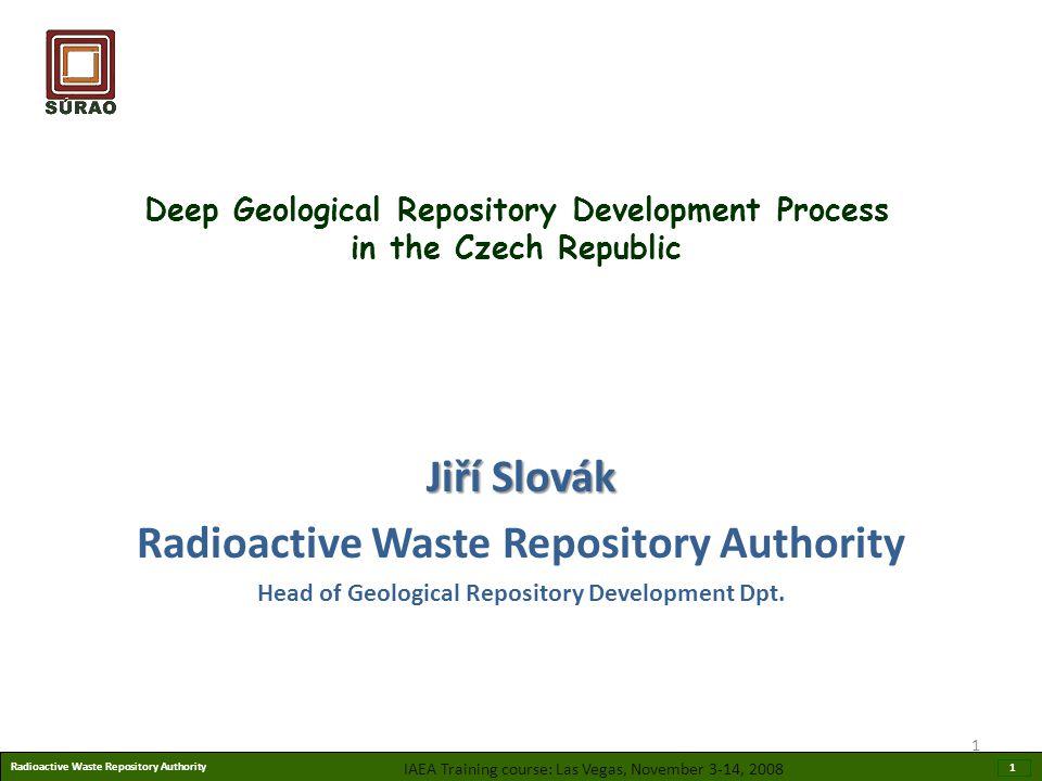 Radioactive Waste Repository Authority 1 Deep Geological Repository Development Process in the Czech Republic Jiří Slovák Radioactive Waste Repository