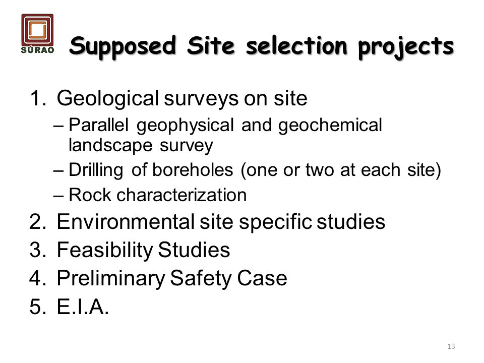 1.Geological surveys on site –Parallel geophysical and geochemical landscape survey –Drilling of boreholes (one or two at each site) –Rock characteriz