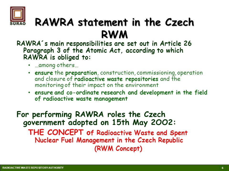 RAWRA´s main responsibilities are set out in Article 26 Paragraph 3 of the Atomic Act, according to which RAWRA is obliged to: …among others… ensure t