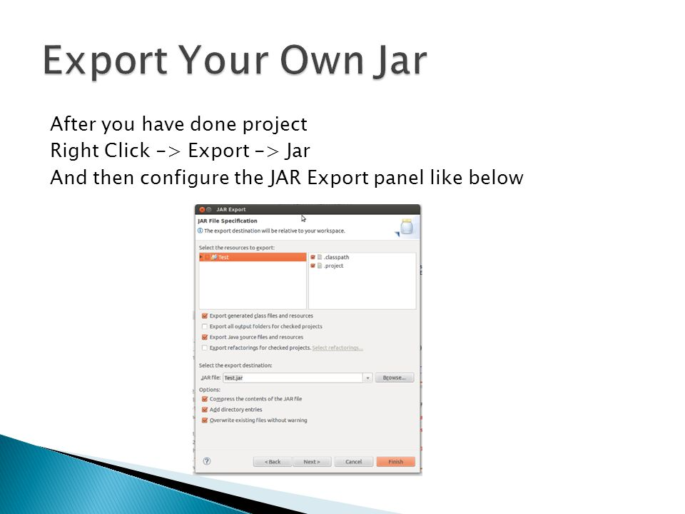 After you have done project Right Click -> Export -> Jar And then configure the JAR Export panel like below