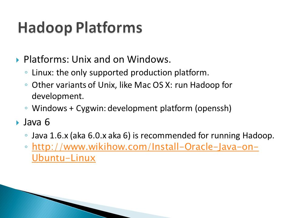 Platforms: Unix and on Windows. Linux: the only supported production platform.