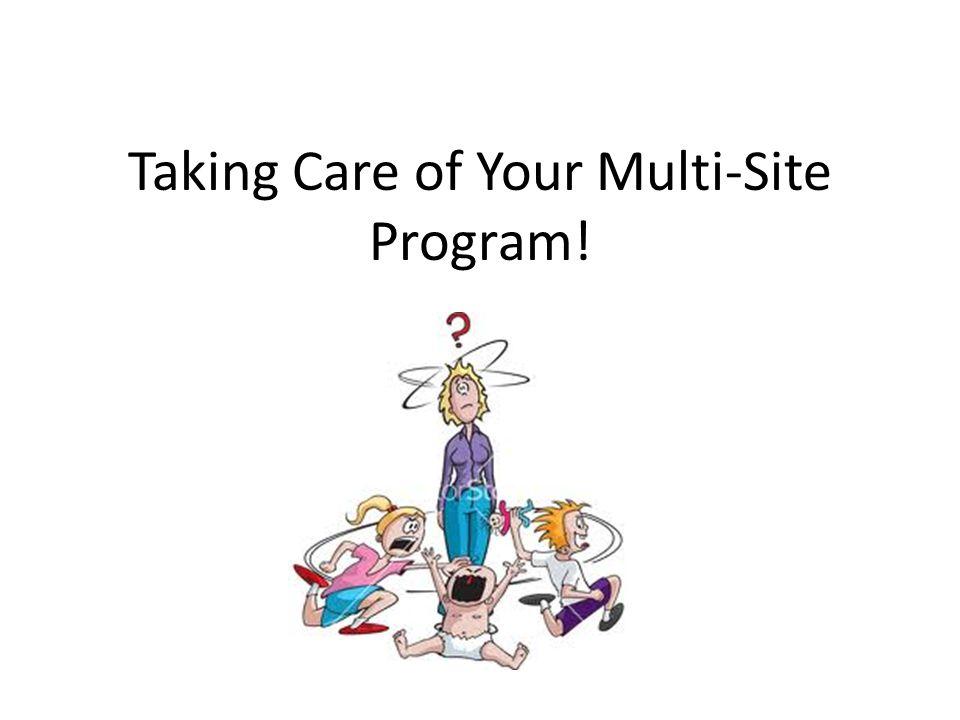 Taking Care of Your Multi-Site Program!