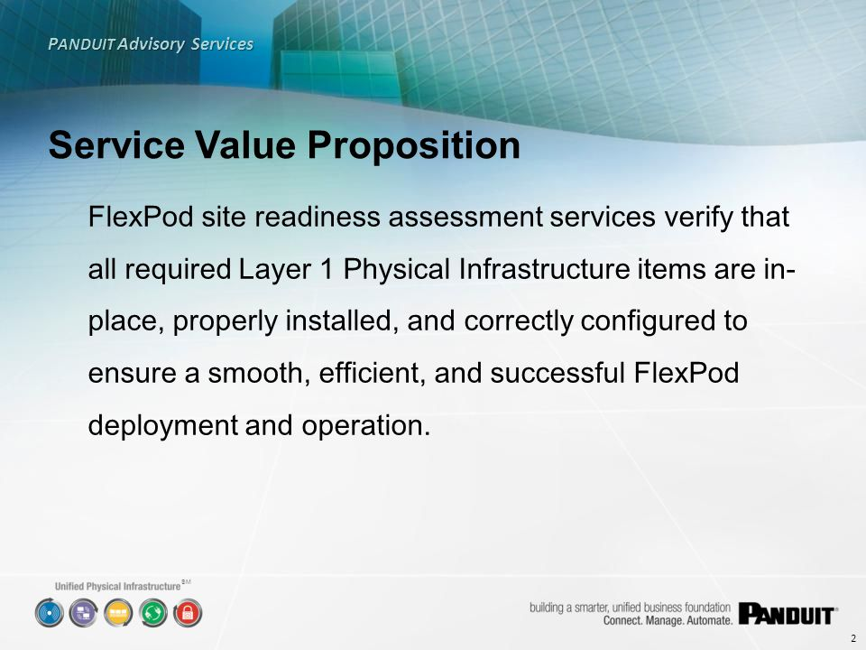 FlexPod site readiness assessment services verify that all required Layer 1 Physical Infrastructure items are in- place, properly installed, and corre