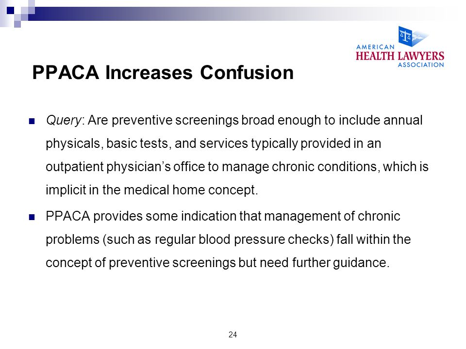 PPACA Increases Confusion Query: Are preventive screenings broad enough to include annual physicals, basic tests, and services typically provided in a