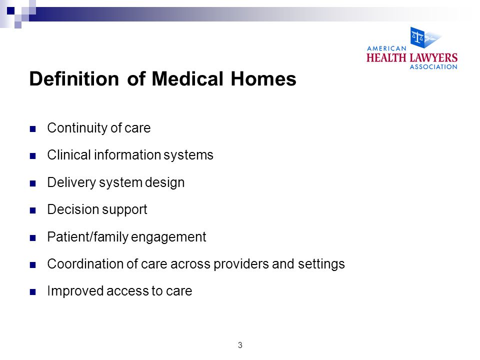 3 Definition of Medical Homes Continuity of care Clinical information systems Delivery system design Decision support Patient/family engagement Coordi