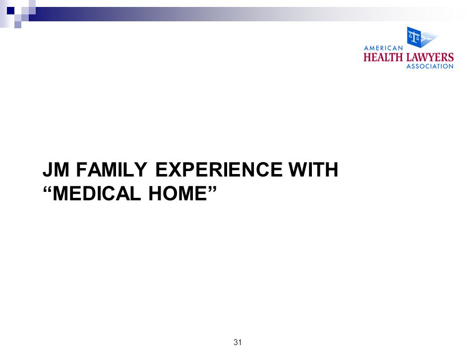 JM FAMILY EXPERIENCE WITH MEDICAL HOME 31