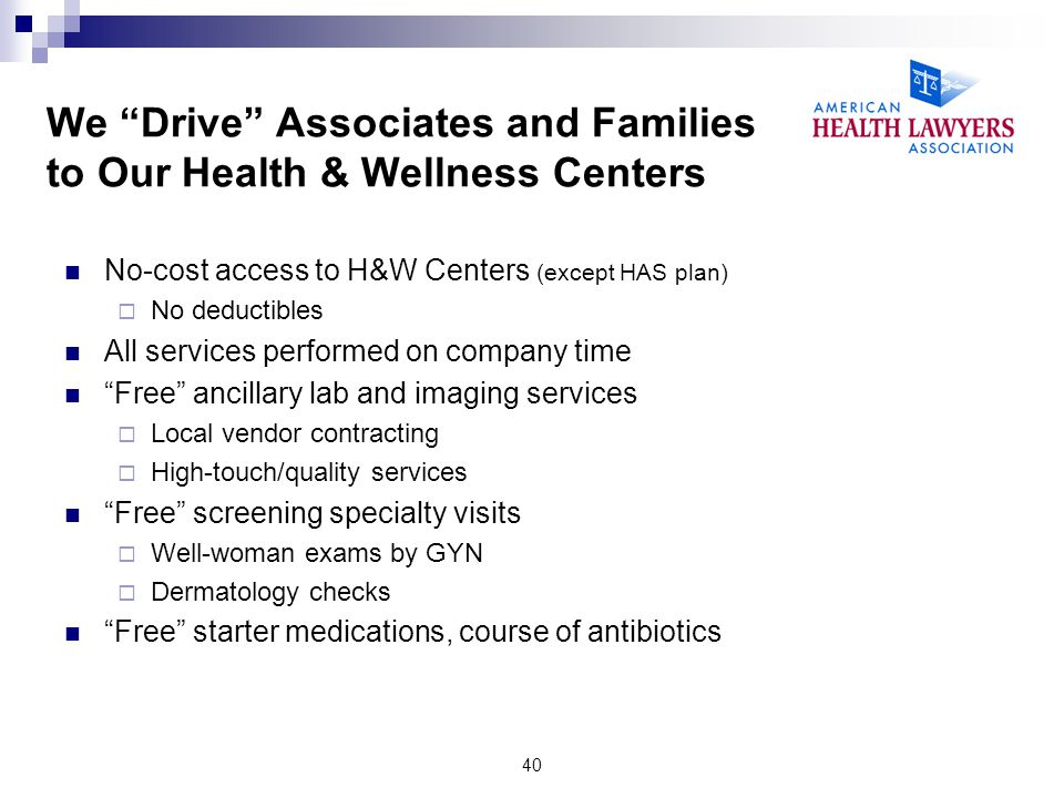 We Drive Associates and Families to Our Health & Wellness Centers No-cost access to H&W Centers (except HAS plan) No deductibles All services performe