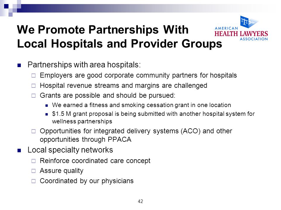 Partnerships with area hospitals: Employers are good corporate community partners for hospitals Hospital revenue streams and margins are challenged Gr