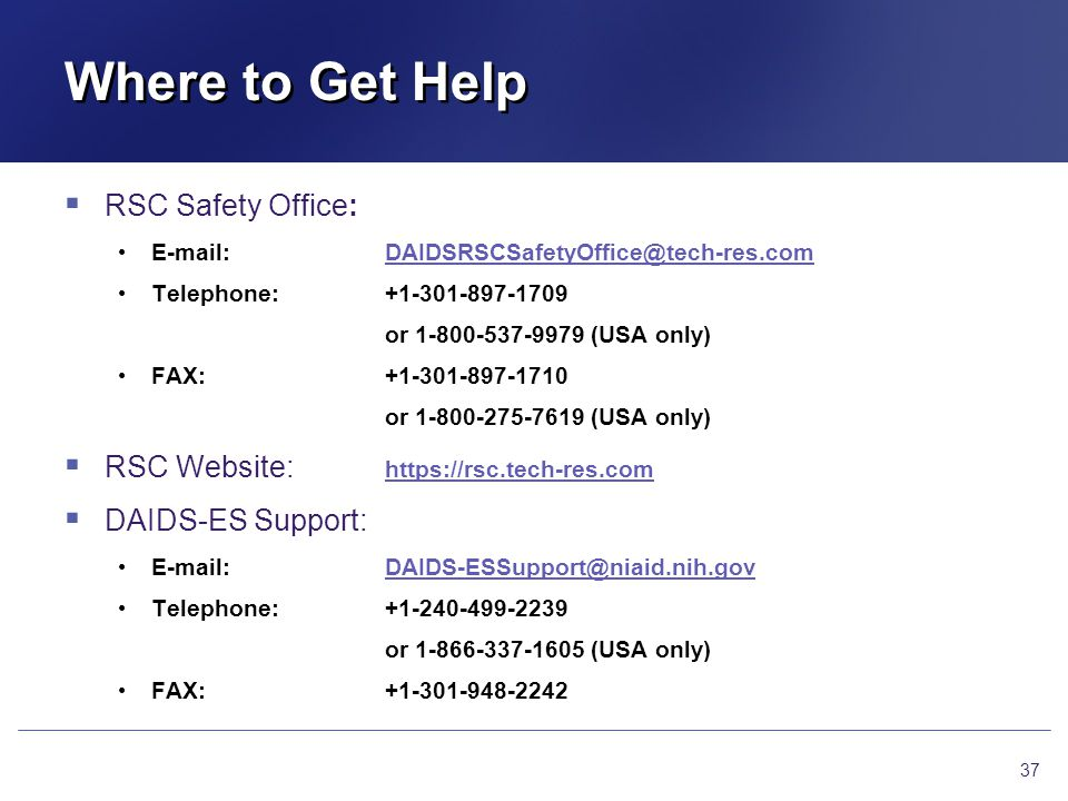 Where to Get Help RSC Safety Office: E-mail:DAIDSRSCSafetyOffice@tech-res.comDAIDSRSCSafetyOffice@tech-res.com Telephone:+1-301-897-1709 or 1-800-537-
