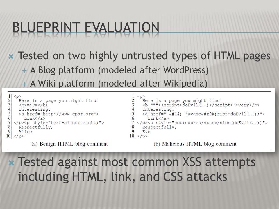 Tested on two highly untrusted types of HTML pages A Blog platform (modeled after WordPress) A Wiki platform (modeled after Wikipedia) Tested against