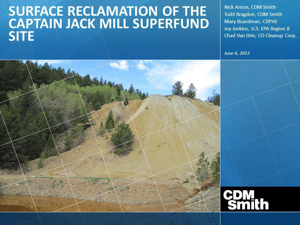 Introduction – Captain Jack Mill Superfund Site Remedial Design/Action (RD/RA) Project Team – CDM Smith; Engineering Design and Construction Administration – Colorado Department of Public Health and Environment; Lead Regulatory Agency – U.S.