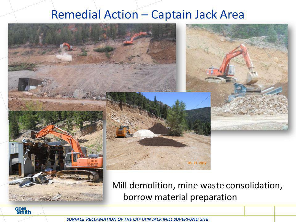 Remedial Action – Captain Jack Area SURFACE RECLAMATION OF THE CAPTAIN JACK MILL SUPERFUND SITE Mill demolition, mine waste consolidation, borrow mate