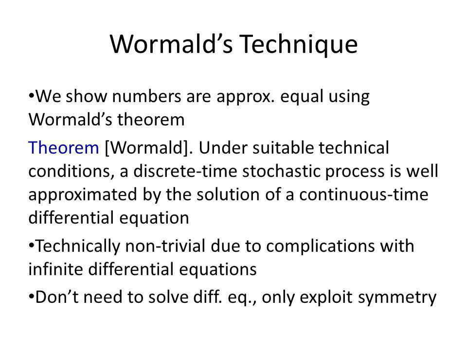 Wormalds Technique We show numbers are approx. equal using Wormalds theorem Theorem [Wormald].