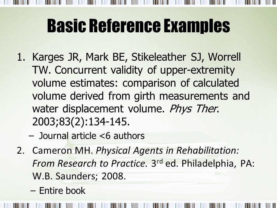 Basic Reference Examples 1.Karges JR, Mark BE, Stikeleather SJ, Worrell TW. Concurrent validity of upper-extremity volume estimates: comparison of cal