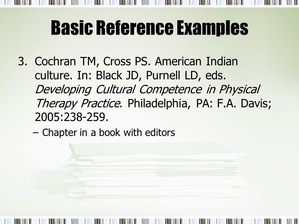Basic Reference Examples 3.Cochran TM, Cross PS. American Indian culture. In: Black JD, Purnell LD, eds. Developing Cultural Competence in Physical Th