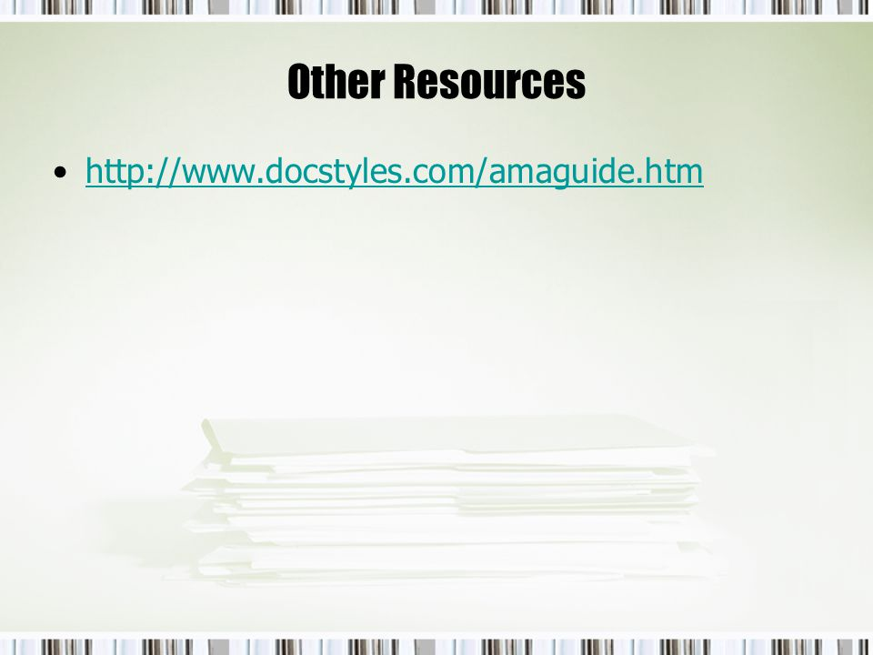 Other Resources http://www.docstyles.com/amaguide.htm