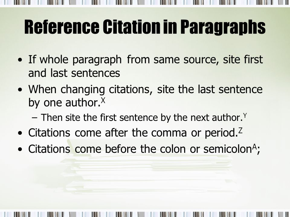 Reference Citation in Paragraphs If whole paragraph from same source, site first and last sentences When changing citations, site the last sentence by