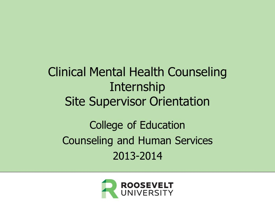 Clinical Mental Health Counseling Internship Site Supervisor Orientation College of Education Counseling and Human Services 2013-2014