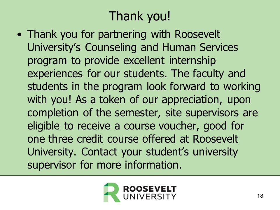 Thank you! Thank you for partnering with Roosevelt Universitys Counseling and Human Services program to provide excellent internship experiences for o