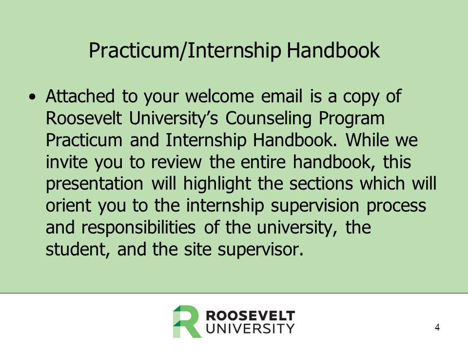Practicum/Internship Handbook Attached to your welcome email is a copy of Roosevelt Universitys Counseling Program Practicum and Internship Handbook.