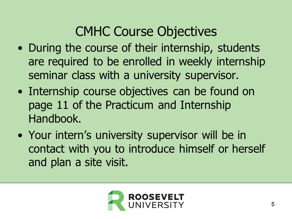 CMHC Course Objectives During the course of their internship, students are required to be enrolled in weekly internship seminar class with a university supervisor.